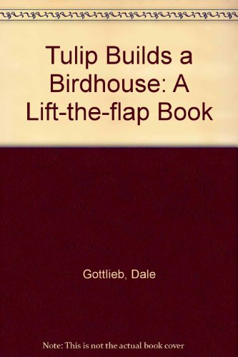 Tulip Builds a Birdhouse: A Lift-the-flap Book (185707419X) by Gottlieb, Dale