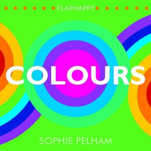 Flaphappy: Colours (Lift the Flap): Pelham, Sophie