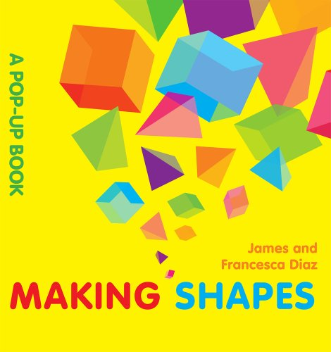 Making Shapes: A Pop-Up Book (1857078276) by Diaz, James; Diaz, Francesca