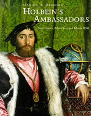 Holbein's Ambassadors: Making and Meaning (Making &: Foister, Susan; Roy,