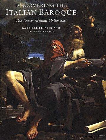 Discovering the Italian Baroque: The Denis Mahon Collection: Finaldi, Gabriele; Kitson, Michael