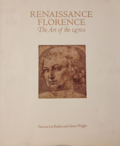 Renaissance Florence: The Art of the 1470's: Patricia; Wright, Alison Rubin
