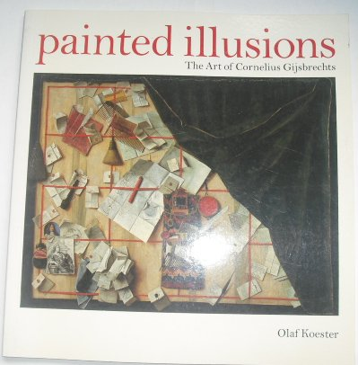 Painted Illusions: The Art of Cornelius Gijsbrechts: Koester, Olaf