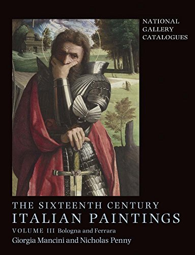 National Gallery Catalogues: Sixteenth Century Italian Paintings, Volume III: Ferrara and Bologna: ...
