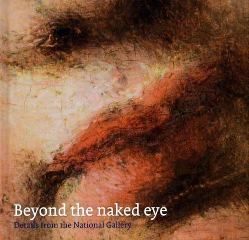 9781857093810: Beyond the Naked Eye: Details from the National Gallery (National Gallery London)
