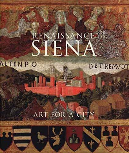 Renaissance Siena: Art for a City (Hardback): Luke Syson, Alessandro Angelini, Philippa Jackson