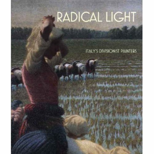 Radical Light: Italy's Divisionist Painters, 1891-1910 (National Gallery Publications) (1857094093) by Ginex, Giovanna; Greene, Vivien; Tosini, Aurora Scotti