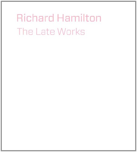 Richard Hamilton: The Late Works (Hardback): Christopher Riopelle, Michael