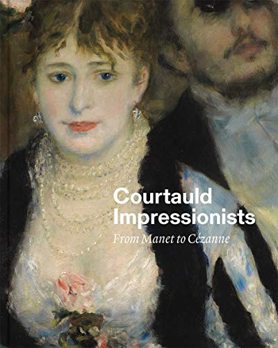 Courtauld Impressionists: From Manet to CÃ zanne: Mckever, Rosalind,Herring, Sarah,Riopelle,