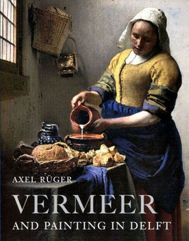 Vermeer and Painting in Delft: Axel Ruger