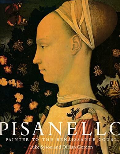Pisanello: Painter to the Renaissance Court: Gordon, Dillian; Syson, Luke