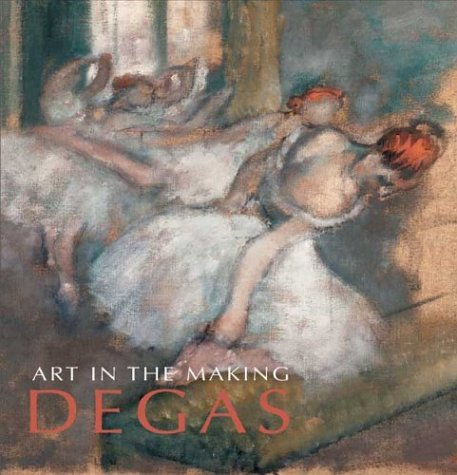 Art in the Making Degas: Bomford David, Herring Sarah, Kirby Jo, Riopelle Christopher, Ashok Roy