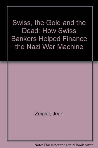 9781857100730: Swiss, the Gold and the Dead: How Swiss Bankers Helped Finance the Nazi War Machine