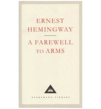 A Farewell To Arms (Everymans Library Classics): Ernest Hemingway