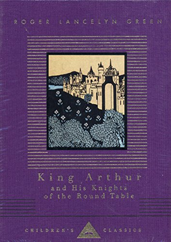 9781857159103: King Arthur And His Knights Of The Round Table (Everyman's Library CHILDREN'S CLASSICS)