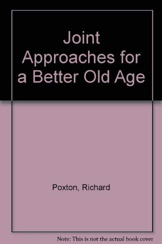 Joint Approaches for a Better Old Age: Developing Services Through Joint Commissioning: Poxton, ...