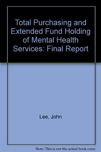 Total Purchasing and Extended Fund Holding of Mental Health Services: Final Report (1857172884) by Lee, John; etc.