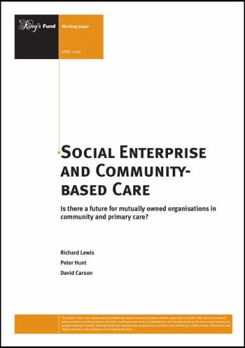 Social Enterprise and Community-based Care: Is There a Future for Mutually Owned Organisations in Community and Primary Care? (9781857175462) by Richard Lewis; Peter Hunt; David Carson