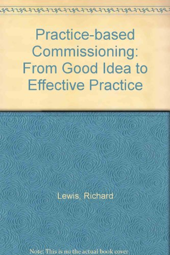 Practice-based Commissioning: From Good Idea to Effective Practice (1857175573) by Richard Lewis; Natasha Curry; Michael Dixon
