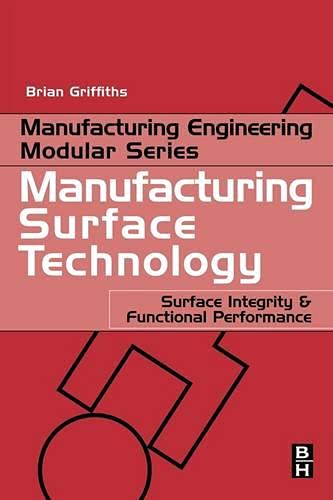 9781857180299: Manufacturing Surface Technology: Surface Integrity and Functional Performance (Manufacturing Engineering Modular)