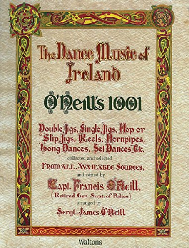 The Dance Music of Ireland O'Neill's 1001: 1001 Gems, Double Jigs, Single Jigs, Hop or ...