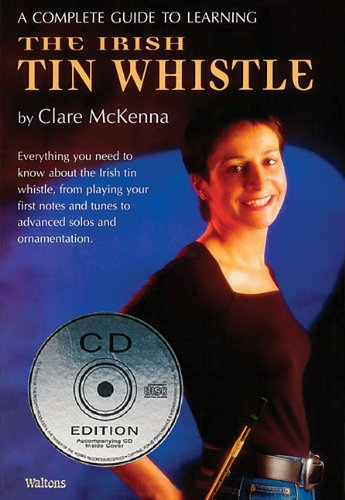 A Complete Guide to Learning the Irish Tin Whistle: McKenna, Clare