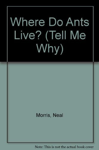 Where Do Ants Live? (Tell Me Why): Morris, Neal