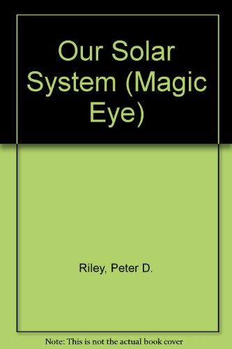 Our Solar System (Magic Eye): Riley, Peter D.