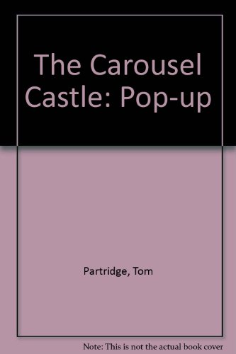The Carousel Castle: Pop-up: Partridge, Tom