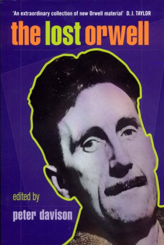 The Lost Orwell: Being a Supplement to The Complete Works of George Orwell: DAVISON, Peter (ed)