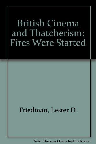 British Cinema and Thatcherism: Fires Were Started: Lester D. Friedman