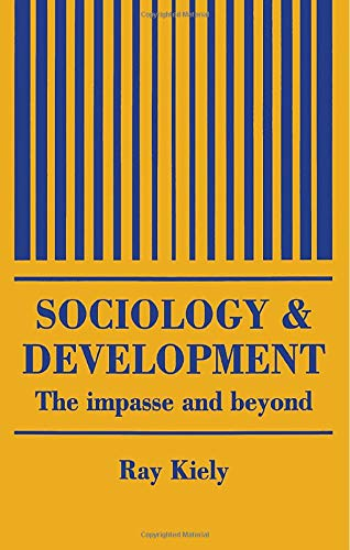 Sociology and Development: The Impasse and Beyond: Kiely, Ray