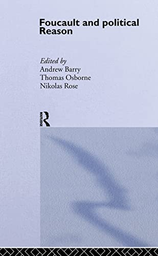 9781857284324: Foucault and Political Reason: Liberalism, Neo-Liberalism and the Rationalities of Government: Liberalism, Neo-liberalism and Rationalities of Government