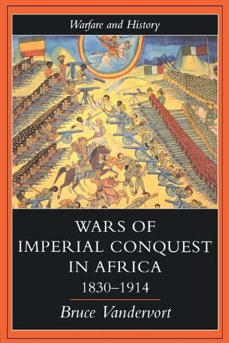 9781857284874: Wars Of Imperial Conquest In Africa, 1830-1914 (Warfare and History)