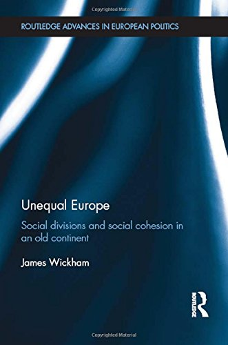 Unequal Europe: Social Divisions in an Old Continent (Routledge Advances in European Politics): ...