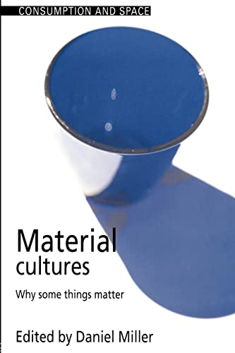 9781857286861: Material Cultures: Why Some Things Matter (Consumption and Space)
