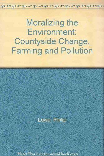 9781857288391: Moralizing The Environment: Countyside Change, Farming And Pollution