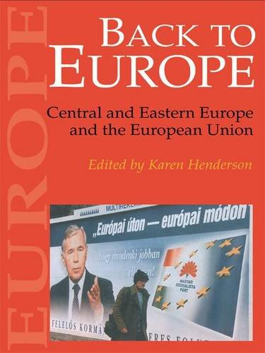 Back To Europe: Central And Eastern Europe And The European Union: Henderson Karen