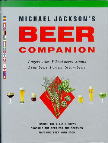 9781857321814: Michael Jackson's Beer Companion: Lagers, Ales, Wheat Beers, Stouts, Fruit Beers, Porters, Steam Beers