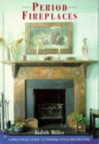 Period Fireplaces: A Practical Guide to Period-style: Judith H. Miller