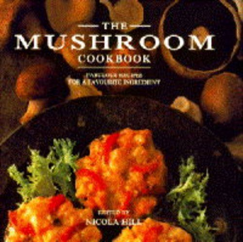 Mushroom Cookbook, The - Fabulous Recipes for a Favourite Ingredient