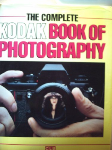 The Complete Kodak Book of Photography