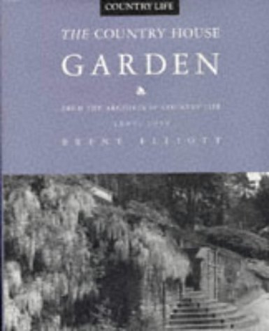 The Country House Garden: From the Archives of Country Life 1897-1939.: Brent Elliott.