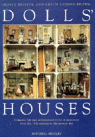 Dolls Houses; Domestic Life and Architectural Styles in Miniature from the 17th Century to the Pr...