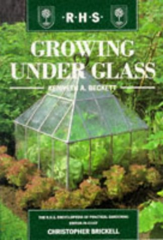 Growing under Glass. The R.H.S, Encyclopedia of Practical Gardening.: Beckett, Kenneth A.