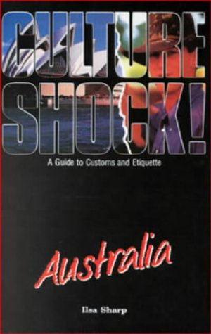 Culture Shock! Australia: A Guide to Customs: Sharp, Ilsa