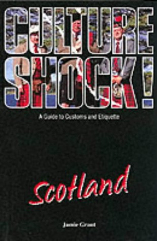 Culture Shock! Scotland: A Guide to Customs and Etiquette: James Grant