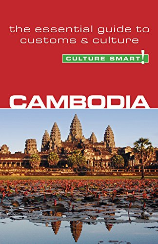 Culture Smart! Cambodia: A Quick Guide to Customs and Culture: The Essential Guide to Customs and ...