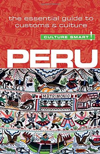 Peru - Culture Smart!: The Essential Guide to Customs and Culture: John Forrest; Julia Porturas