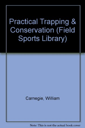 Practical Trapping & Conservation (Field sports library): Carnegie, William